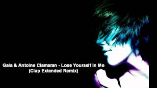 Gala & Antoine Clamaram - Lose Yourself In Me (Clap Extended Remix)
