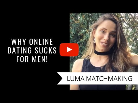 Why Online Dating Sucks For Men [Video] (LUMA –Luxury Matchmaking Service)