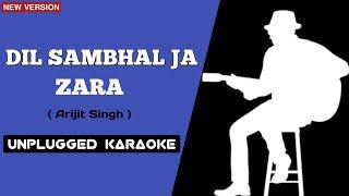 Dil Sambhal Ja Zara || Unplugged Version || Karaoke