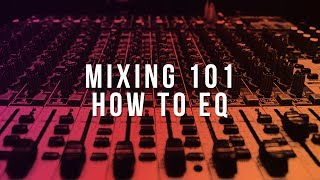 MIXING 101: HOW TO EQ (The Right Way)