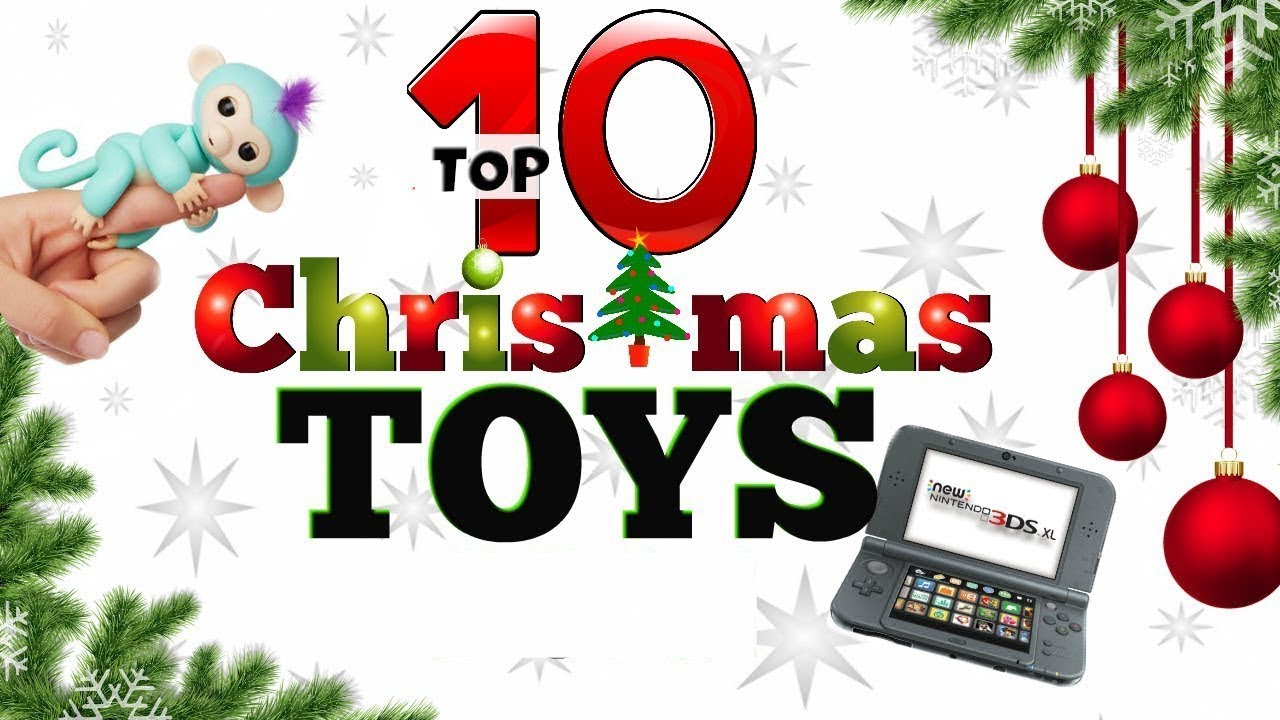 top 10 christmas toys for christmas 2017 christmas toys for kids