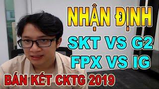 NHẬN ĐỊNH SKT VS G2 VÀ FPX VS IG | BÁN KẾT CKTG 2019 | ĐỨC MẠNH