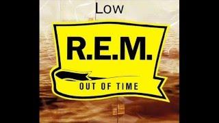 R.E.M/ Low