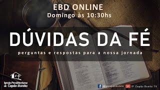 EBD ONLINE - Dúvidas da Fé - Porque devemos orar?