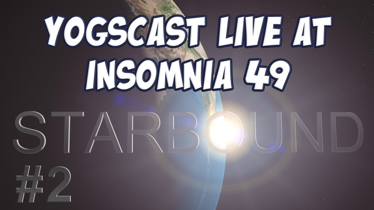 Starbound yogscast live at insomnia 49 2 house for Insomnia house music