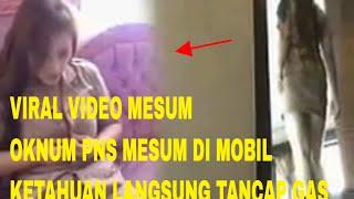 #OKNUM PNS MESUM | DI MOBIL KETAHUAN -LANGSUNG TANCAP GAS