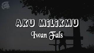 Iwan Fals - Aku Milikmu │ LIRIK & Best Cover