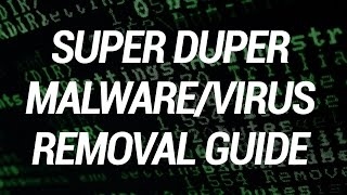 Ultimate Super Duper Virus/Malware Removal Guide