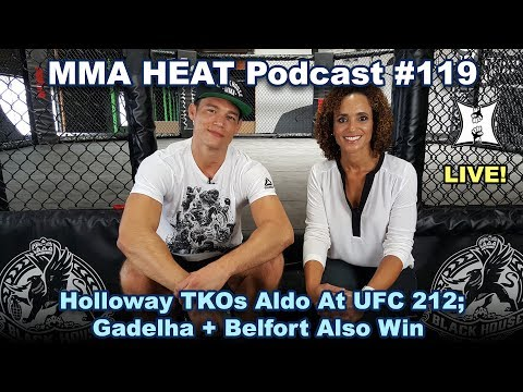 🔴 MMA H.E.A.T. Podcast #119 (LIVE!): Holloway TKOs Aldo At UFC 212; Gadelha + Belfort Also Win