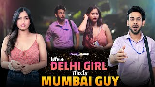 When Delhi Girl Meets Mumbai Guy Ft. Twarita Nagar, Qabeer Singh | Hasley India Originals!