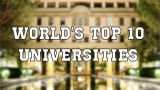 Top 10 Colleges - The World's Top 10 Universities
