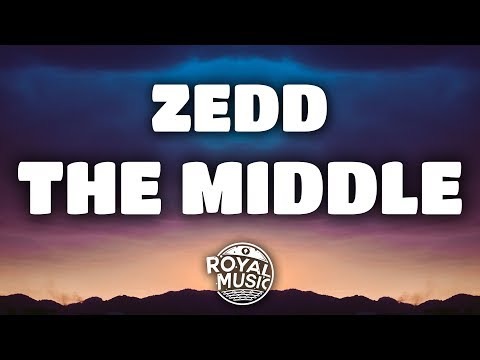 Zedd – The Middle Lyrics w Grey & Maren Morris
