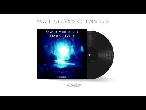 Axwell /\ Ingrosso - Dark River