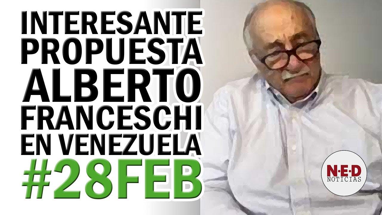 INETERSANTE PROPUESTA ALBERTO FRANCESCHI EN VENEZUELA #28FEB