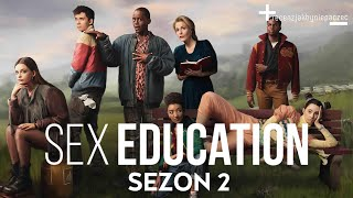SEX EDUCATION sezon 2: OGLĄDAJCIE zanim zabronią   RECENZJA BEZ SPOILERÓW