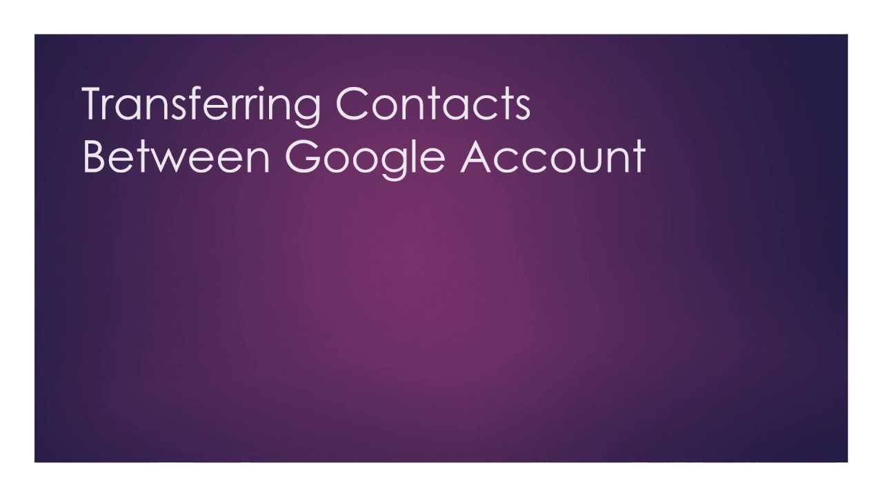 Transfer Google Contacts from old to new Google Account