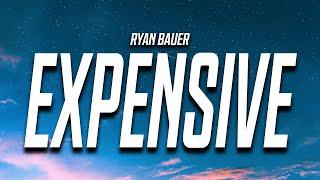 Ryan Bauer - Expensive (Lyrics)