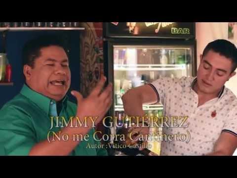 NO ME CORRA CANTINERO - JIMMY GUTIERREZ   - Video Oficial