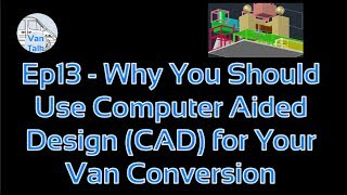 Ep 13 - Why You Should Use Computer Aided Design (CAD) for Your Van Conversion