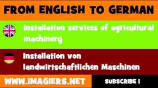FROM ENGLISH TO GERMAN = Installation services of agricultural machinery