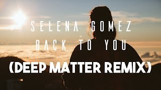 Selena gomez - back to you (deep matter remix)