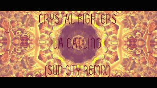 Crystal Fighters - LA Calling (Sun City Remix)