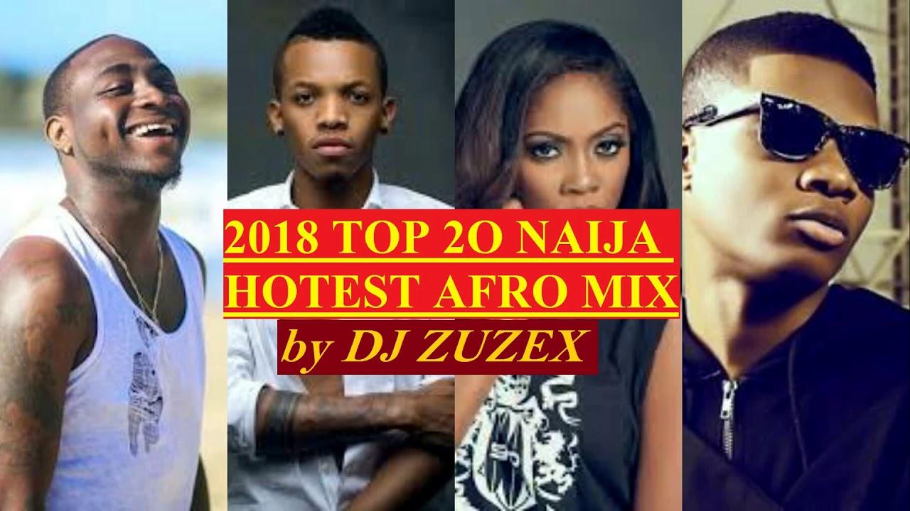 2018 2019 Top 2o Naija Hotest Afro Mix By Dj Zuzex Youtube