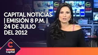 Capital Noticias 8 pm martes 24 de julio de 2012