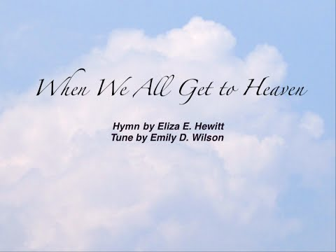 When We All Get To Heaven Baptist Hymnal 514 Youtube