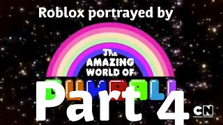 Roblox Portrayed by The Amazing World of Gumball Part 4