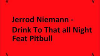 Download Jerrod Niemann - Drink to that all night feat Pitbull MP3 song and Music Video