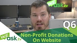 Non-Profit Charitable Donations on WEBSITE - 3 Options - Good, Better, Best!(WEask.tv Q6)