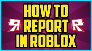 HOW TO REPORT SOMEONE IN ROBLOX 2017 (QUICK & EASY) - How To Report People In Roblox Tutorial