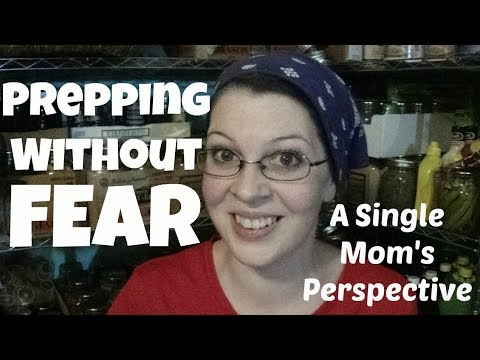 Prepping Without FEAR ~ A Single Moms Perspective