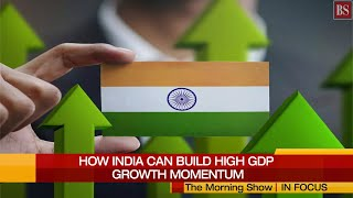 How India can achieve high GDP growth in the medium term