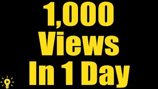 How To Get 1,000 Views On YouTube In 1 Day