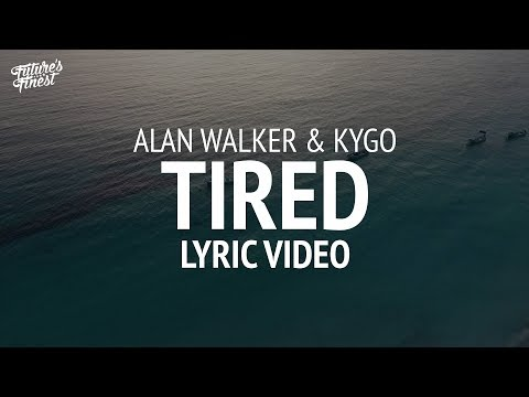 Alan Walker - Tired (Kygo Remix) [LYRICS]