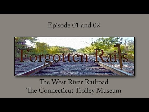 Forgotten Rails  - Episodes 01 and 02 - The West River Railroad and the Connecticut Trolley Museum