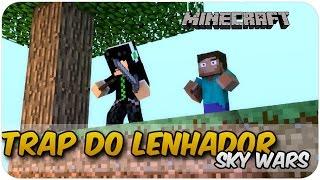 TRAP DO LENHADOR - Sky Wars