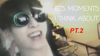 BTS MOMENTS I THINK ABOUT A LOT PT.2