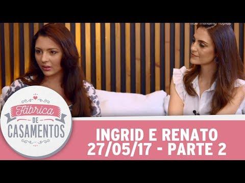 Fábrica De Casamentos | Ingrid E Renato | Parte 2 (27/05/17)