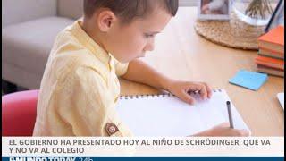 El gobierno ha presentado hoy al niño de Schrödinger, que va y no va al colegio   El Mundo Today 24H