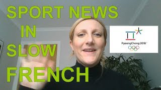 Sport News in Slow French - Learn French - Olympic Games 2018 - South Korea