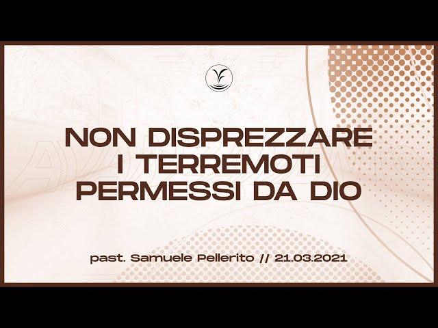 21.3 - Non disprezzare i terremoti permessi da Dio - Past. Samuele Pellerito