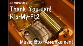 Thank You Jan!/Kis-My-Ft2 [Music Box]