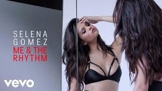 Selena Gomez - Me & The Rhythm (Audio)(Get REVIVAL, out now: http://smarturl.it/sgrevival Get exclusive REVIVAL merchandise bundles: http://smarturl.it/sgrevivald2c http://vevo.ly/RdAh9r., 2015-10-02T04:00:00.000Z)