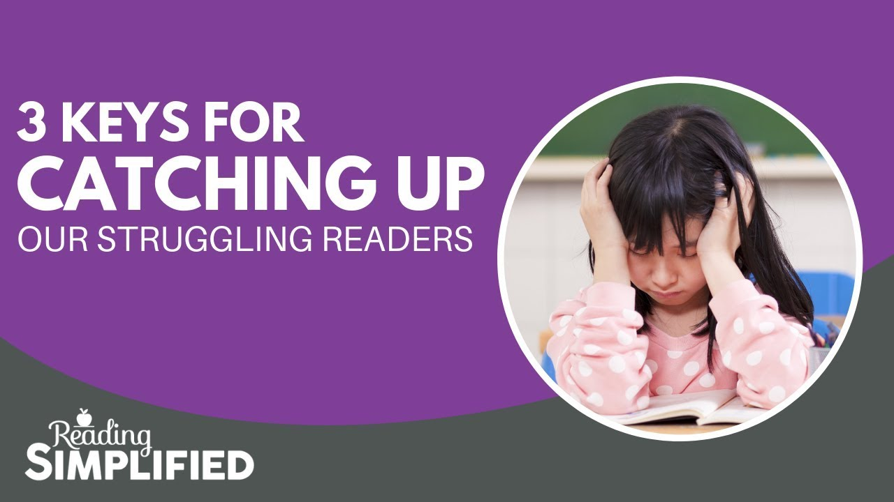 3 Keys for Catching Up Our Struggling Readers - Reading