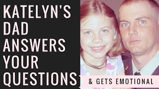 Katelyn Nicole Davis' Dad Answers Your Hard Questions-EMOTIONAL =(