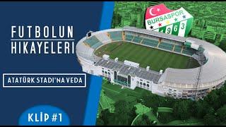 Bursa Atatürk Stadyumu'na Veda | Klip #1 - Futbolun Hikayeleri