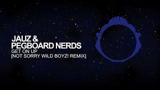 dubstep jauz x pegboard nerds get on up not sorry wild boyz remix